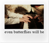 even butterflies will be